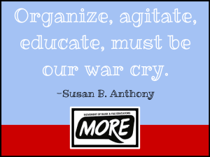 "alt=""organize agitate educate Susan Anthony MORE"""