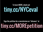 """to learn MORE, check out tiny.cc/NYCeval Sign the petition for a moratorium on Advance at tiny.cc/MOREpetition"""