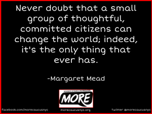 """never doubt that a small group of committed citizens can change the world"""