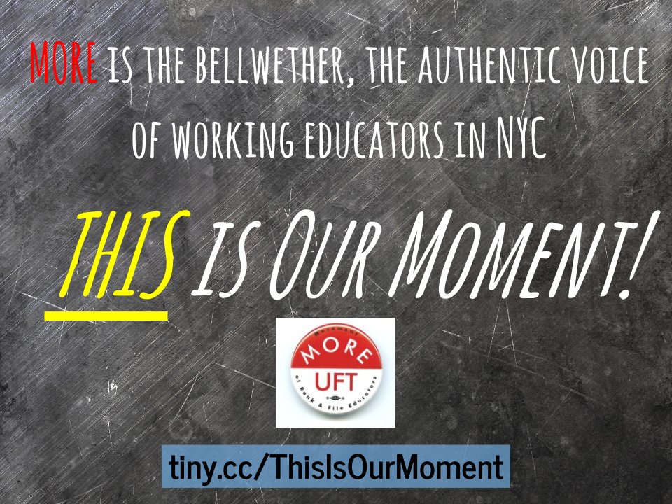 """MORE is the bellwether, the authentic voice of working educators in NYC. This is Our Moment"""