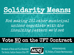 """solidarity means not making 151 other municipal unions negotiate with the insulting pattern we'd set vote NO on the UFT contract"""