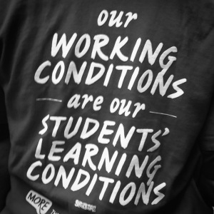 """Our Working Conditions are our Students' Learning Conditions"""