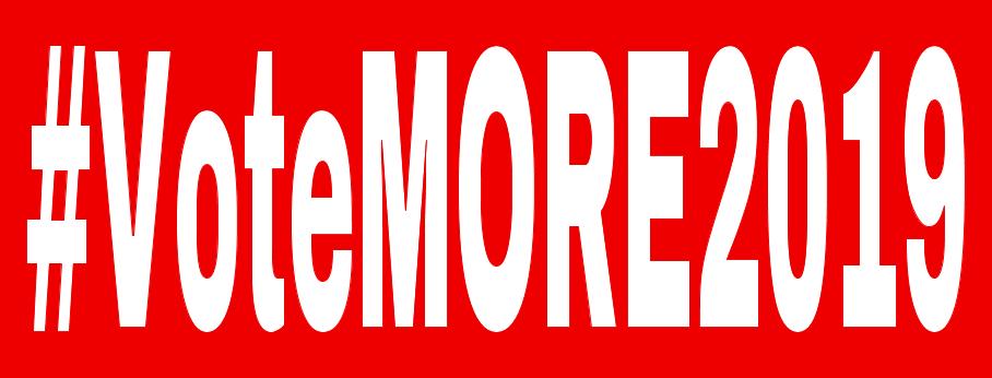 """#VoteMORE2019"""